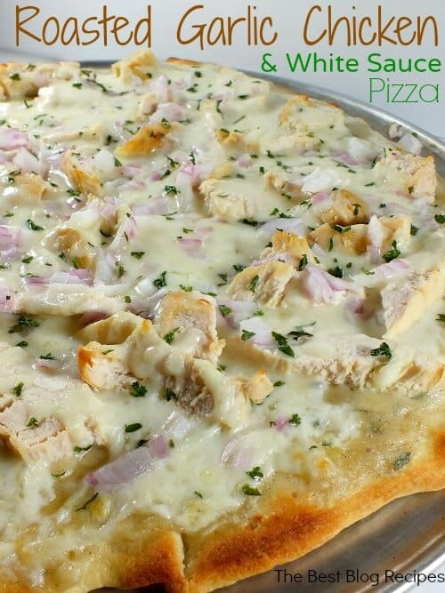 Roasted Garlic Chicken White Sauce Pizza | The Best Blog Recipes