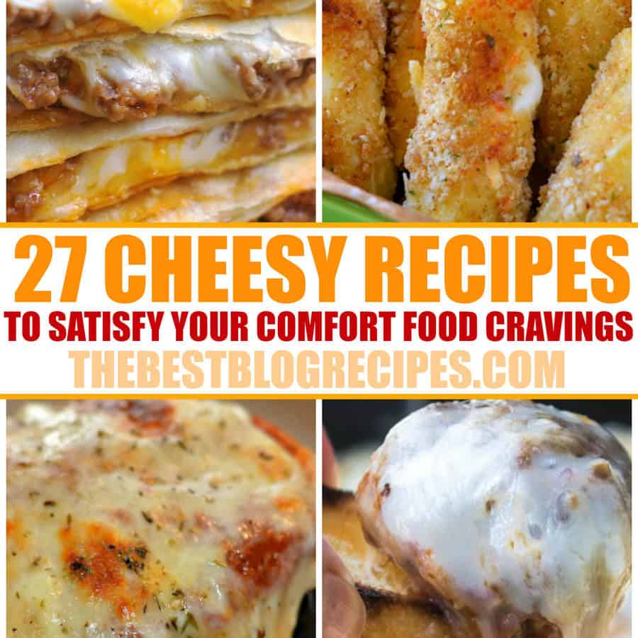 60 Quick And Easy Comfort Food Recipes: 27 Cheesy Recipes That Will Satisfy Your Comfort Food